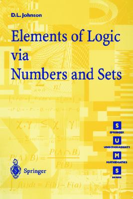 Elements of Logic Via Numbers and Sets By Johnson, D. L.